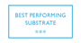 BEST PERFORMING SUBSTRATE